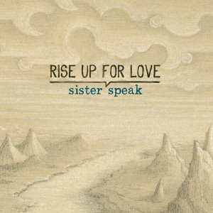 Rise Up For Love - Sister Speak